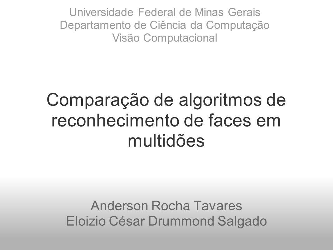 Comparação de algoritmos de reconhecimento de faces em multidões Anderson Rocha Tavares Eloizio César Drummond Salgado Universidade Federal de Minas Gerais Departamento de Ciência da Computação Visão Computacional