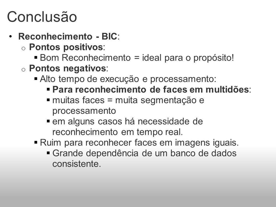 Conclusão Reconhecimento - BIC: o Pontos positivos: Bom Reconhecimento = ideal para o propósito! o Pontos negativos: Alto tempo de execução e processa