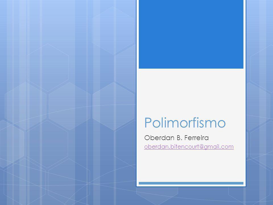 Polimorfismo Conceito Polimorfismo: Propriedade ou estado do que é polimorfo.