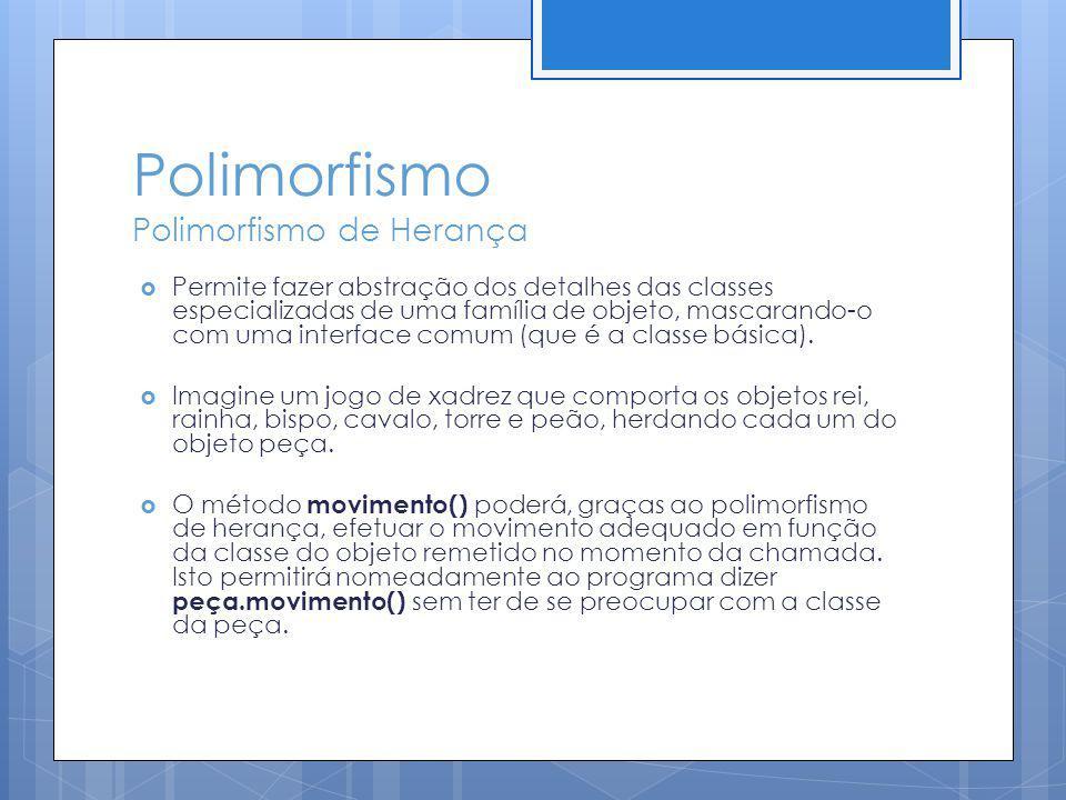 Polimorfismo Polimorfismo de Herança Permite fazer abstração dos detalhes das classes especializadas de uma família de objeto, mascarando-o com uma in