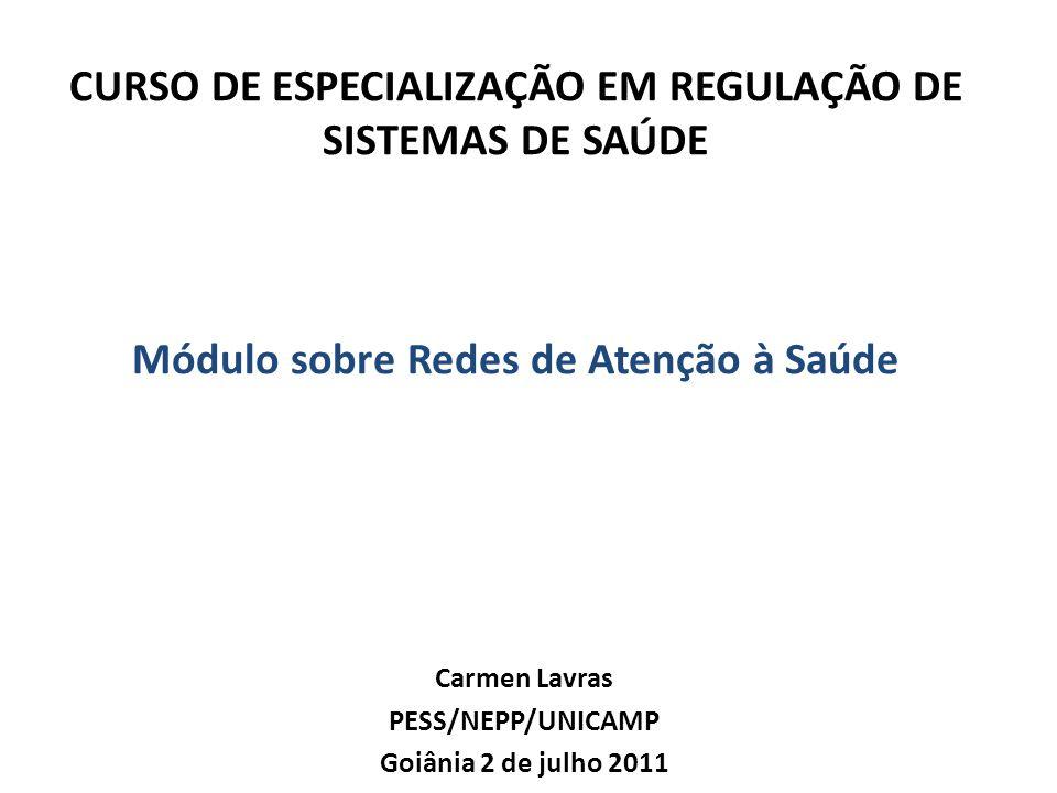 CURSO DE ESPECIALIZAÇÃO EM REGULAÇÃO DE SISTEMAS DE SAÚDE Módulo sobre Redes de Atenção à Saúde Carmen Lavras PESS/NEPP/UNICAMP Goiânia 2 de julho 201