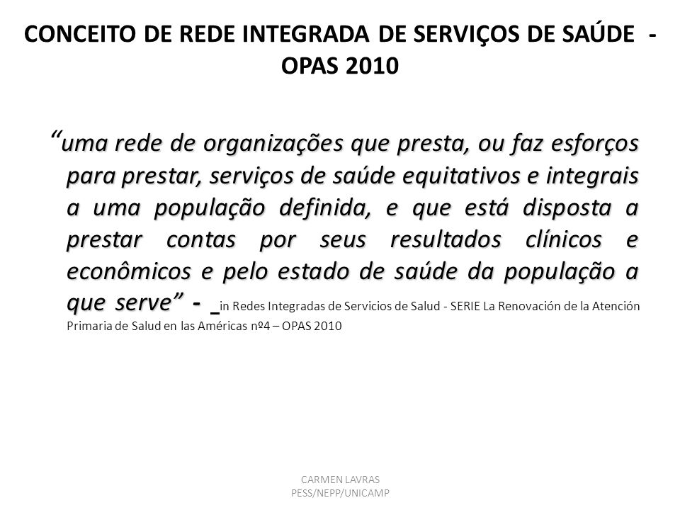CONCEITO DE REDE INTEGRADA DE SERVIÇOS DE SAÚDE - OPAS 2010 uma rede de organizações que presta, ou faz esforços para prestar, serviços de saúde equit