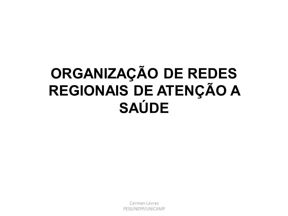 ORGANIZAÇÃO DE REDES REGIONAIS DE ATENÇÃO A SAÚDE Carmen Lavras PESS/NEPP/UNICAMP