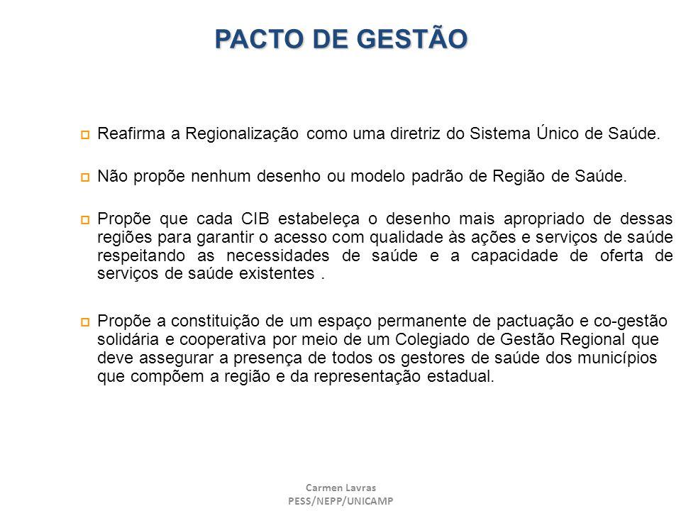 Carmen Lavras PESS/NEPP/UNICAMP PACTO DE GESTÃO Reafirma a Regionalização como uma diretriz do Sistema Único de Saúde. Não propõe nenhum desenho ou mo
