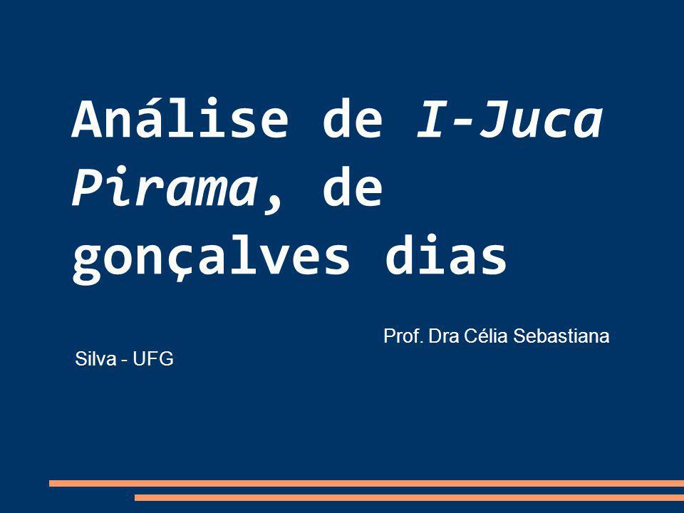 Análise de I-Juca Pirama, de gonçalves dias Prof. Dra Célia Sebastiana Silva - UFG