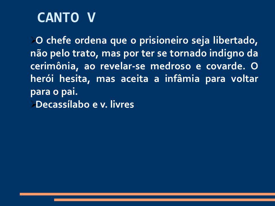 CANTO V O chefe ordena que o prisioneiro seja libertado, não pelo trato, mas por ter se tornado indigno da cerimônia, ao revelar-se medroso e covarde.