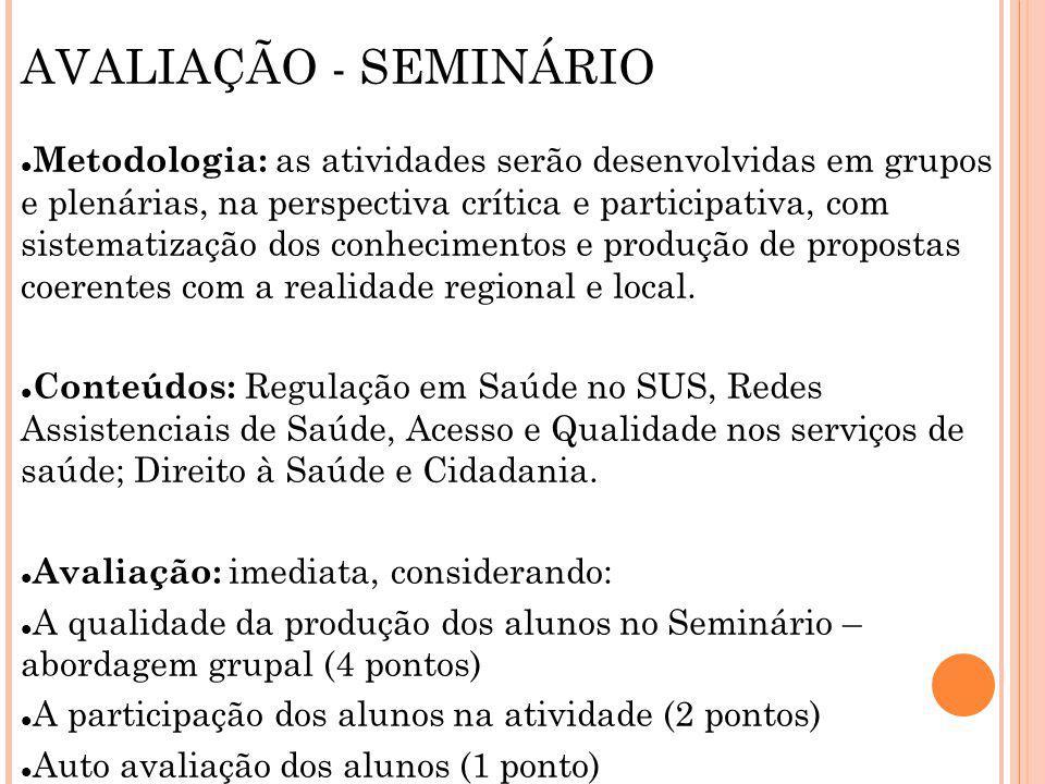 AVALIAÇÃO - SEMINÁRIO Metodologia: as atividades serão desenvolvidas em grupos e plenárias, na perspectiva crítica e participativa, com sistematização