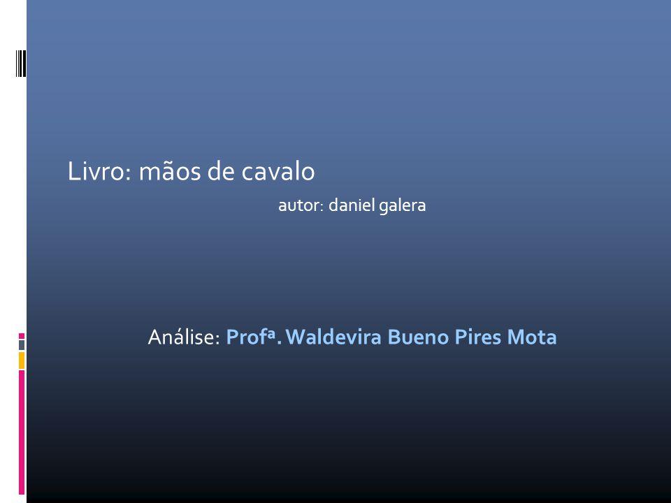 Livro: mãos de cavalo autor: daniel galera Análise: Profª. Waldevira Bueno Pires Mota