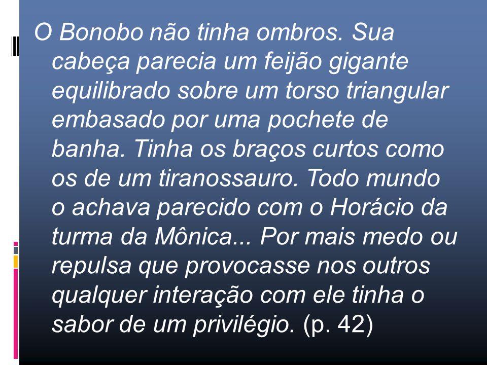 O Bonobo não tinha ombros.