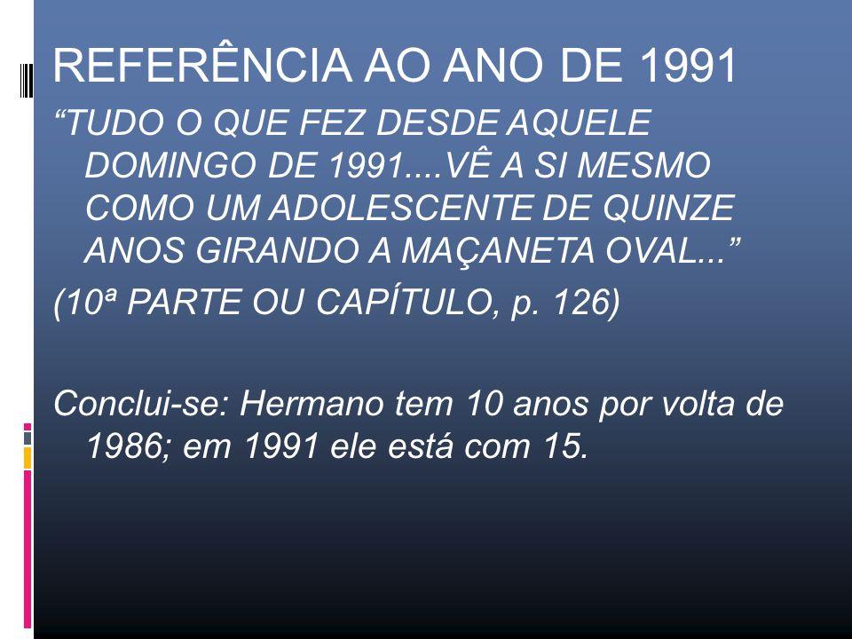 ENTRE ESTAS DUAS FAIXAS DE TEMPO OCORRE UM RITUAL DE PASSAGEM: -O TOMBO QUE HERMANO LEVA AO CORRER COM A BICICLETA AOS DEZ ANOS; -DESCOBRE QUE NÃO É MAIS UMA CRIANÇA: SER TRATADO COMO CRIANÇA ADICIONA UMA PITADA DE RAIVA A SEU MAU PRESSENTIMENTO.