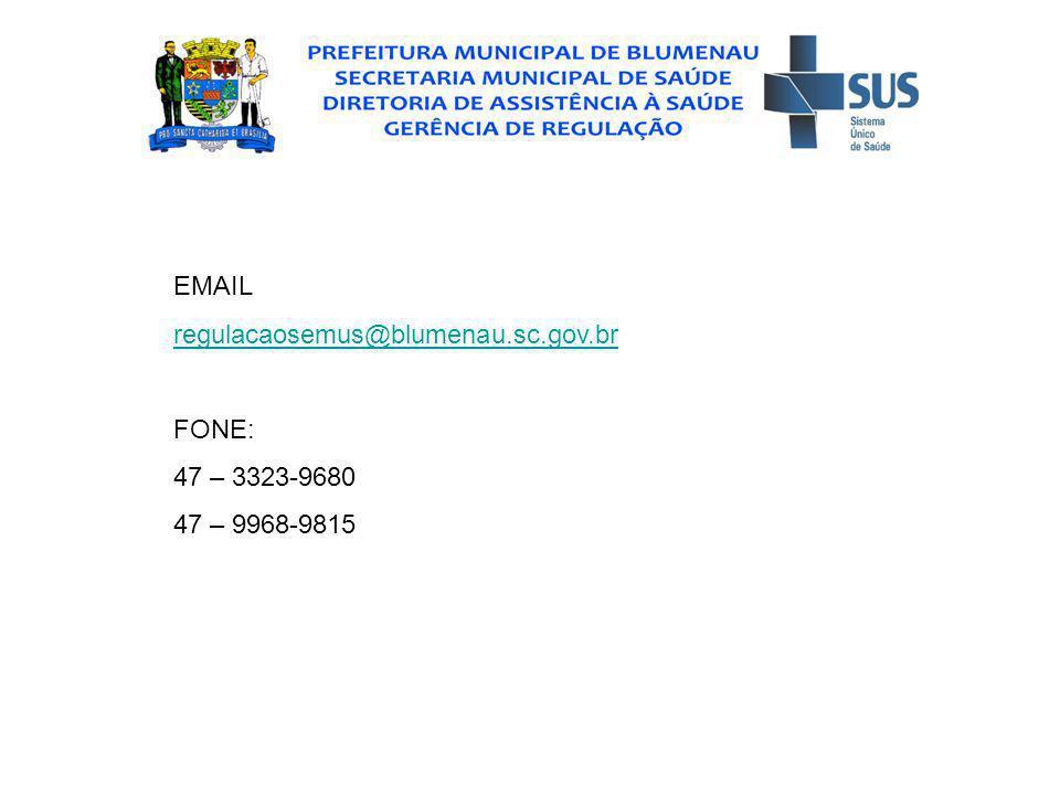 EMAIL regulacaosemus@blumenau.sc.gov.br FONE: 47 – 3323-9680 47 – 9968-9815