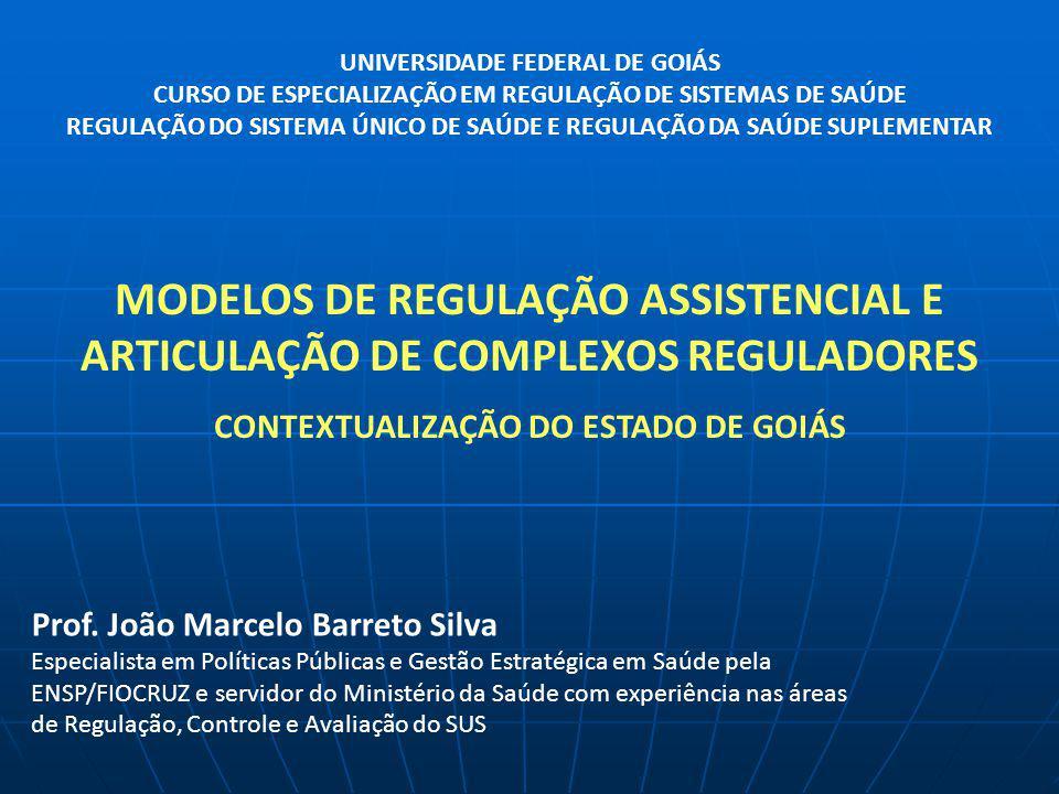 MODELOS DE REGULAÇÃO ASSISTENCIAL E ARTICULAÇÃO DE COMPLEXOS REGULADORES CONTEXTUALIZAÇÃO DO ESTADO DE GOIÁS Prof. João Marcelo Barreto Silva Especial