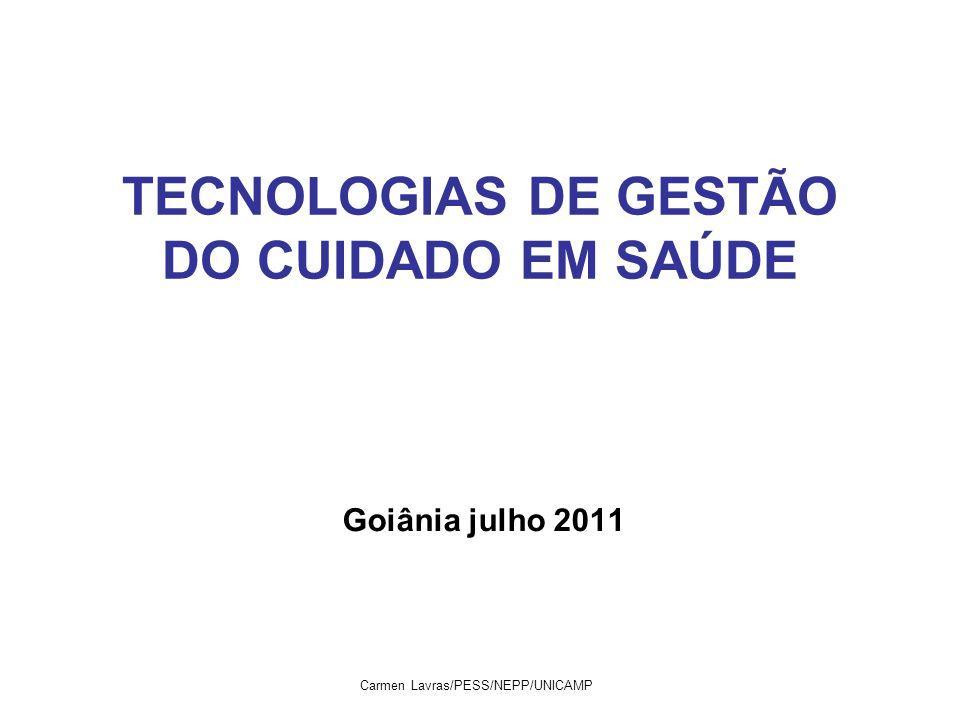 Carmen Lavras/PESS/NEPP/UNICAMP TECNOLOGIAS DE GESTÃO DO CUIDADO EM SAÚDE Goiânia julho 2011