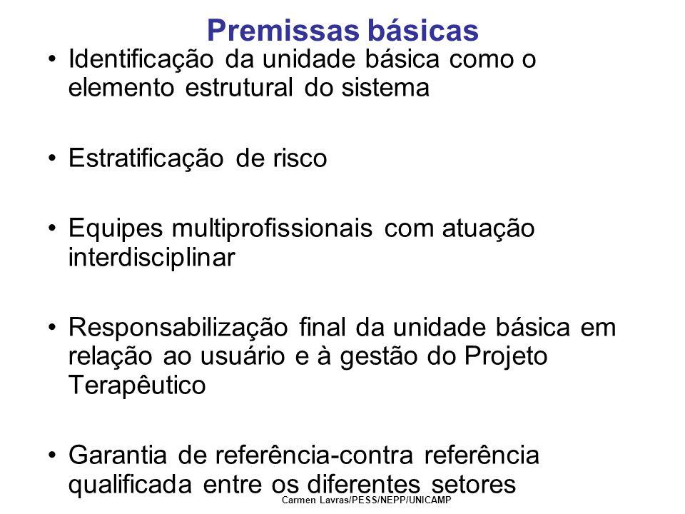 Carmen Lavras/PESS/NEPP/UNICAMP Premissas básicas Identificação da unidade básica como o elemento estrutural do sistema Estratificação de risco Equipe