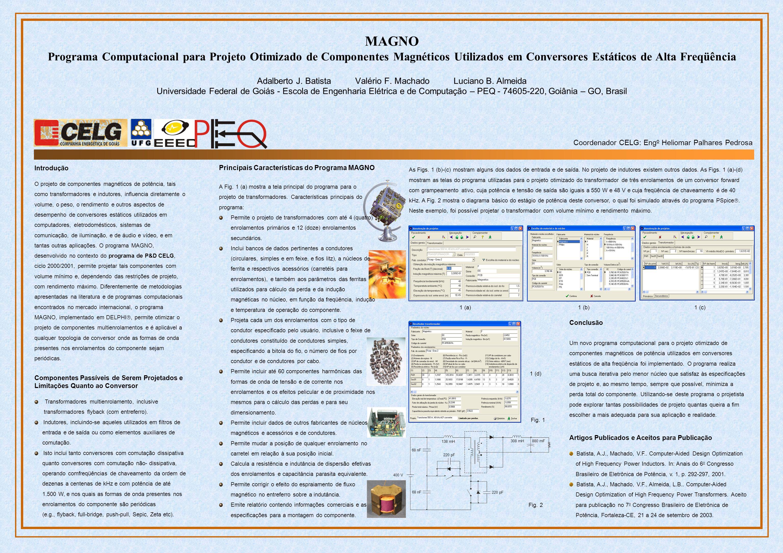 MAGNO Programa Computacional para Projeto Otimizado de Componentes Magnéticos Utilizados em Conversores Estáticos de Alta Freqüência Adalberto J. Bati
