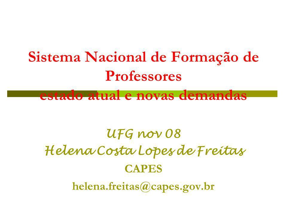 Sistema Nacional de Formação de Professores estado atual e novas demandas UFG nov 08 Helena Costa Lopes de Freitas CAPES helena.freitas@capes.gov.br