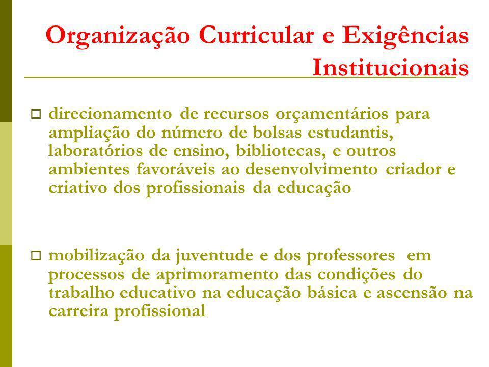 Organização Curricular e Exigências Institucionais direcionamento de recursos orçamentários para ampliação do número de bolsas estudantis, laboratório