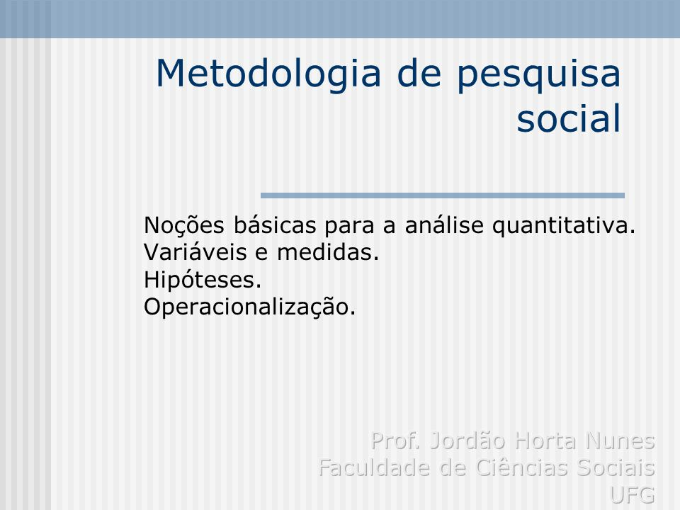 Metodologia de pesquisa social Noções básicas para a análise quantitativa.