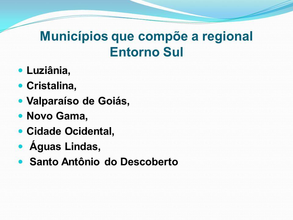 Municípios que compõe a regional Entorno Sul Luziânia, Cristalina, Valparaíso de Goiás, Novo Gama, Cidade Ocidental, Águas Lindas, Santo Antônio do De