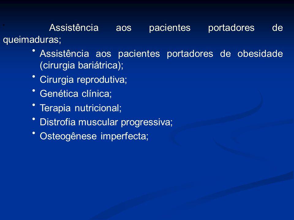 Assistência aos pacientes portadores de queimaduras; Assistência aos pacientes portadores de obesidade (cirurgia bariátrica); Cirurgia reprodutiva; Genética clínica; Terapia nutricional; Distrofia muscular progressiva; Osteogênese imperfecta;