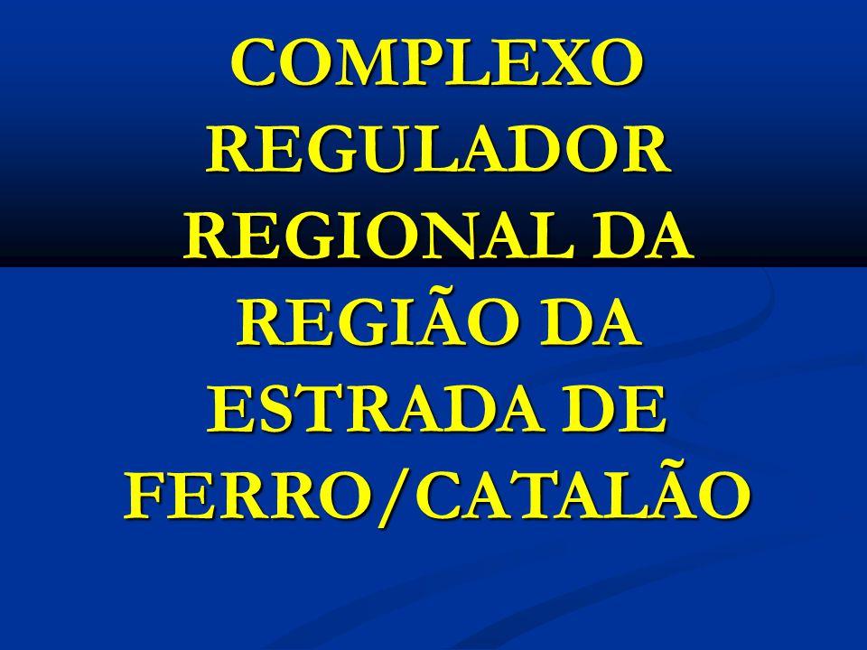 COMPLEXO REGULADOR REGIONAL DA REGIÃO DA ESTRADA DE FERRO/CATALÃO