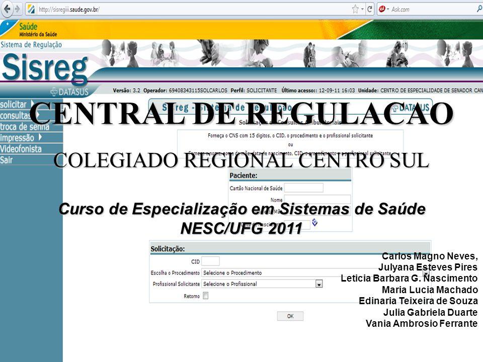 CENTRAL DE REGULACAO COLEGIADO REGIONAL CENTRO SUL Curso de Especialização em Sistemas de Saúde NESC/UFG 2011 Carlos Magno Neves, Julyana Esteves Pire