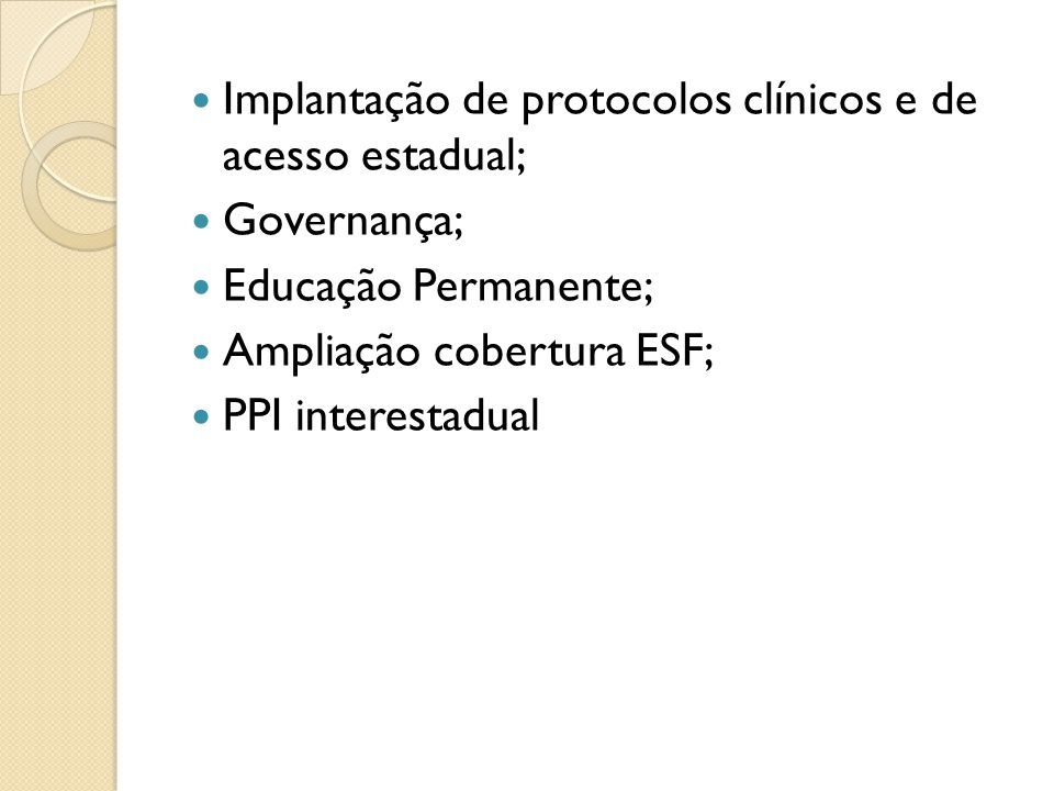 Implantação de protocolos clínicos e de acesso estadual; Governança; Educação Permanente; Ampliação cobertura ESF; PPI interestadual