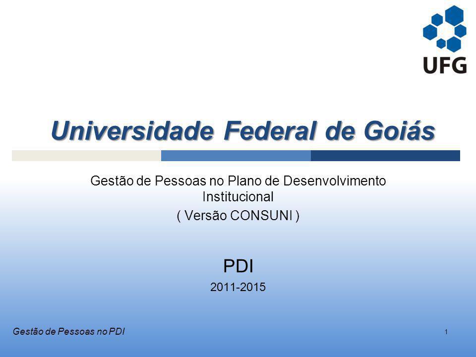Universidade Federal de Goiás Gestão de Pessoas no Plano de Desenvolvimento Institucional ( Versão CONSUNI ) PDI 2011-2015 1 Gestão de Pessoas no PDI