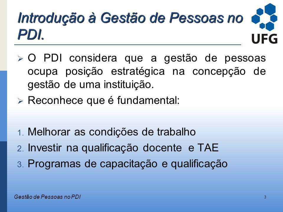 Introdução à Gestão de Pessoas no PDI. O PDI considera que a gestão de pessoas ocupa posição estratégica na concepção de gestão de uma instituição. Re