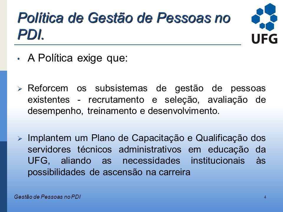 Política de Gestão de Pessoas no PDI. A Política exige que: Reforcem os subsistemas de gestão de pessoas existentes - recrutamento e seleção, avaliaçã