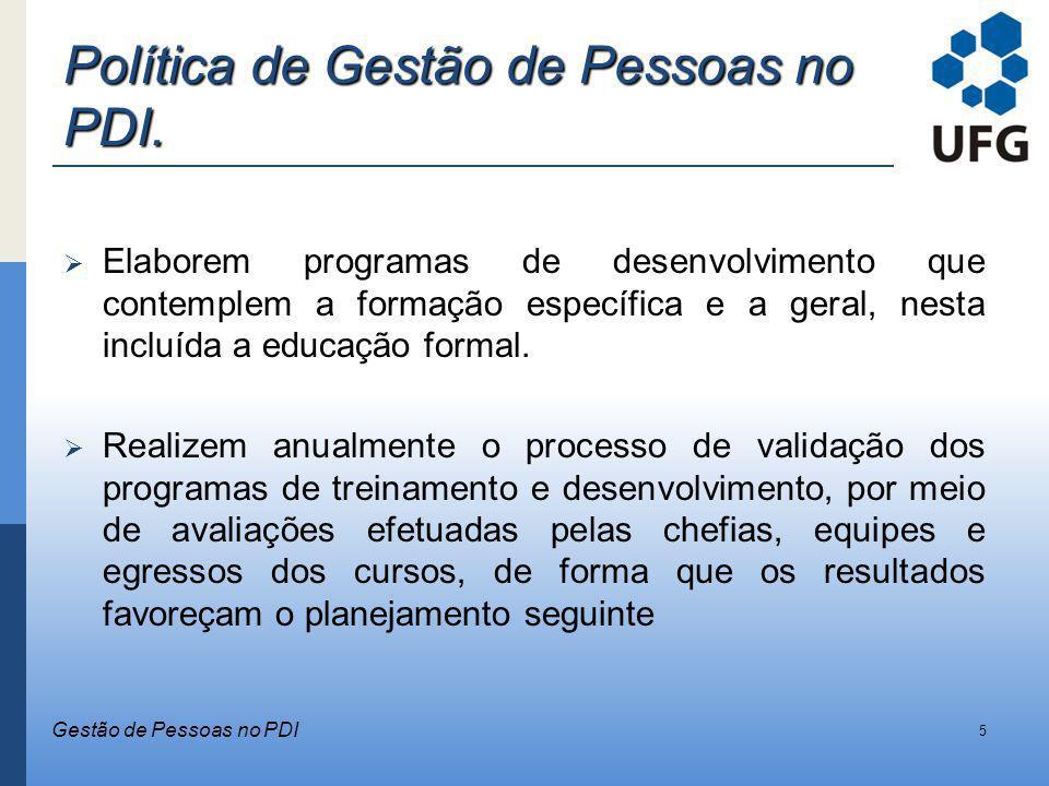 Política de Gestão de Pessoas no PDI. Elaborem programas de desenvolvimento que contemplem a formação específica e a geral, nesta incluída a educação