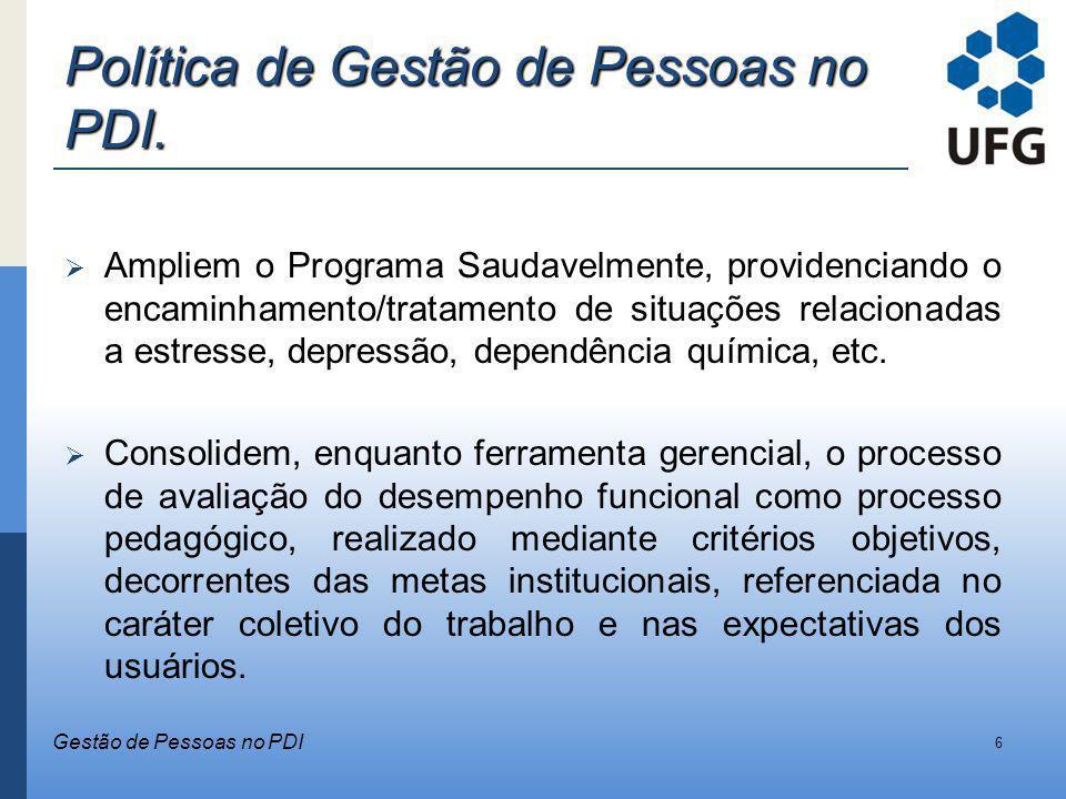Política de Gestão de Pessoas no PDI. Ampliem o Programa Saudavelmente, providenciando o encaminhamento/tratamento de situações relacionadas a estress