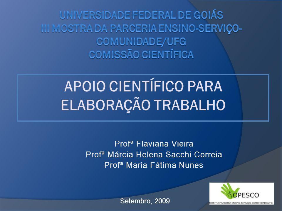Setembro, 2009 APOIO CIENTÍFICO PARA ELABORAÇÃO TRABALHO Profª Flaviana Vieira Profª Márcia Helena Sacchi Correia Profª Maria Fátima Nunes