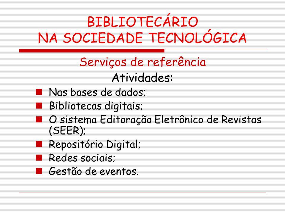 BIBLIOTECÁRIO NA SOCIEDADE TECNOLÓGICA Serviços de referência Atividades: Nas bases de dados; Bibliotecas digitais; O sistema Editoração Eletrônico de