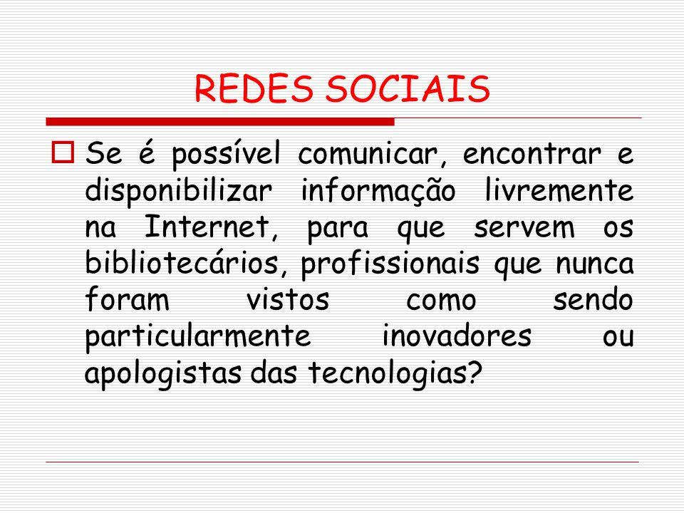 REDES SOCIAIS Se é possível comunicar, encontrar e disponibilizar informação livremente na Internet, para que servem os bibliotecários, profissionais