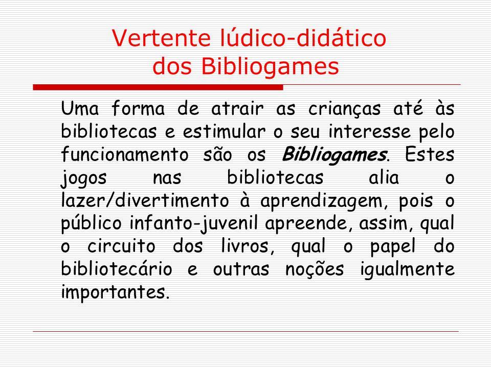 Vertente lúdico-didático dos Bibliogames Uma forma de atrair as crianças até às bibliotecas e estimular o seu interesse pelo funcionamento são os Bibl