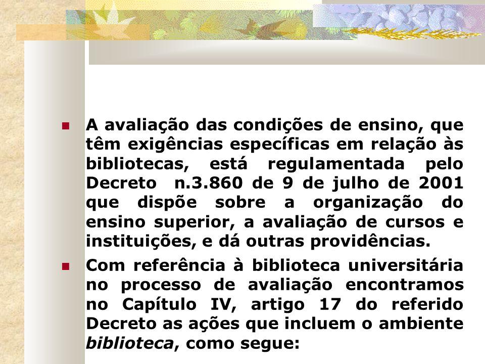 A avaliação das condições de ensino, que têm exigências específicas em relação às bibliotecas, está regulamentada pelo Decreto n.3.860 de 9 de julho d