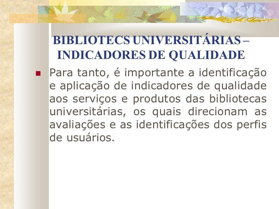 BIBLIOTECS UNIVERSITÁRIAS – INDICADORES DE QUALIDADE Para tanto, é importante a identificação e aplicação de indicadores de qualidade aos serviços e p