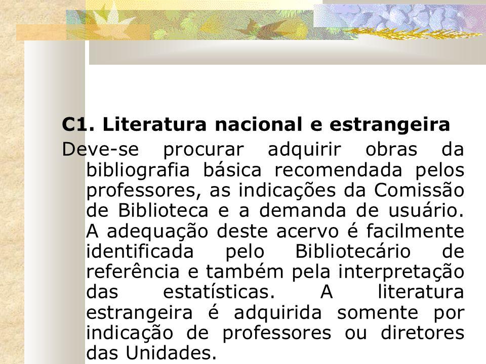 C1. Literatura nacional e estrangeira Deve-se procurar adquirir obras da bibliografia básica recomendada pelos professores, as indicações da Comissão