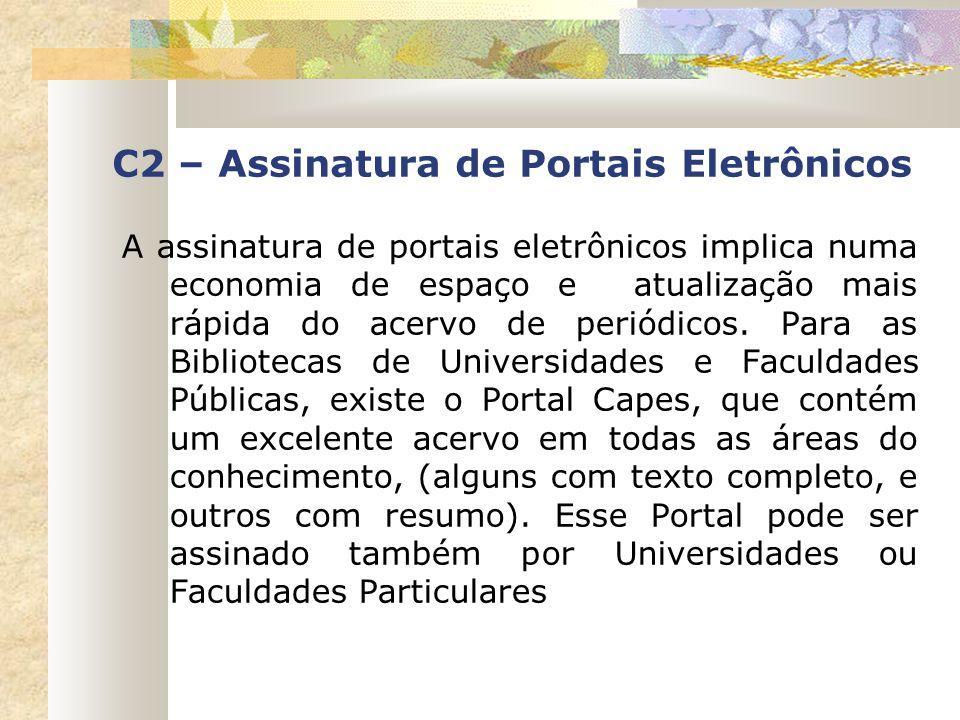 C2 – Assinatura de Portais Eletrônicos A assinatura de portais eletrônicos implica numa economia de espaço e atualização mais rápida do acervo de peri