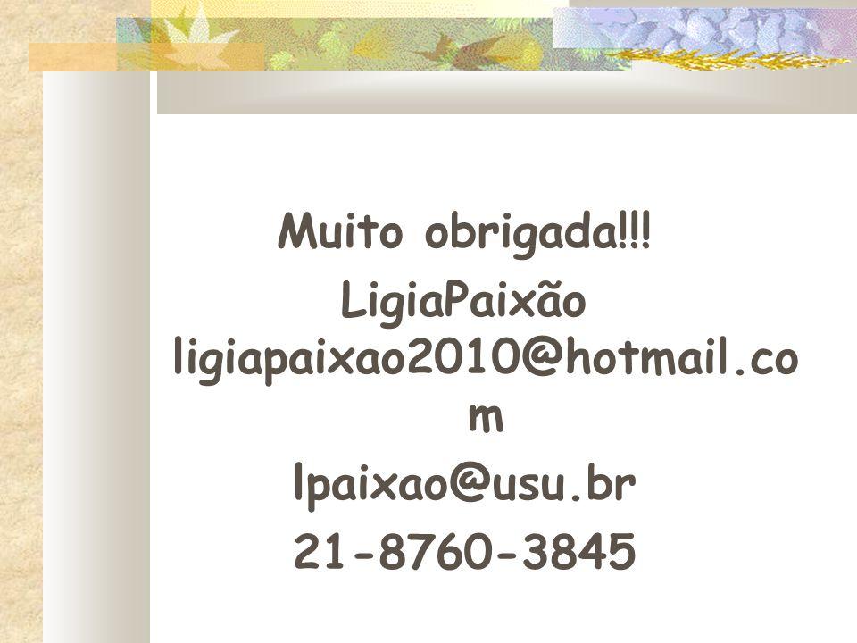 Muito obrigada!!! LigiaPaixão ligiapaixao2010@hotmail.co m lpaixao@usu.br 21-8760-3845