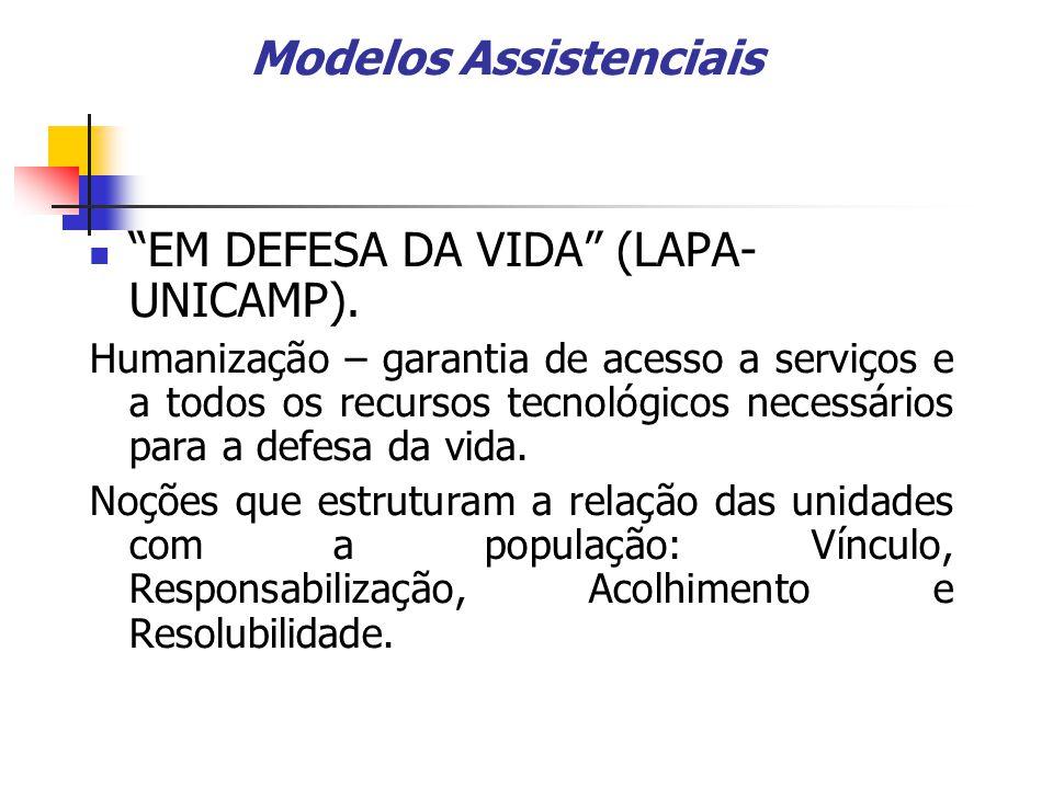 Modelos Assistenciais EM DEFESA DA VIDA (LAPA- UNICAMP). Humanização – garantia de acesso a serviços e a todos os recursos tecnológicos necessários pa