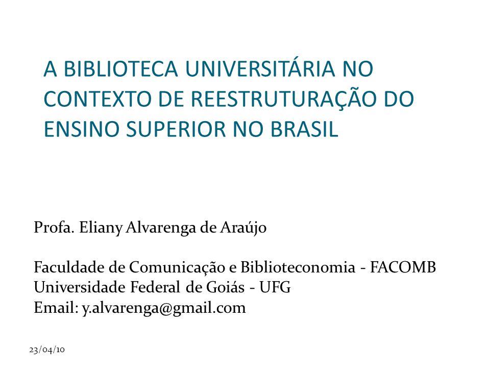 23/04/10 A BIBLIOTECA UNIVERSITÁRIA NO CONTEXTO DE REESTRUTURAÇÃO DO ENSINO SUPERIOR NO BRASIL Profa.