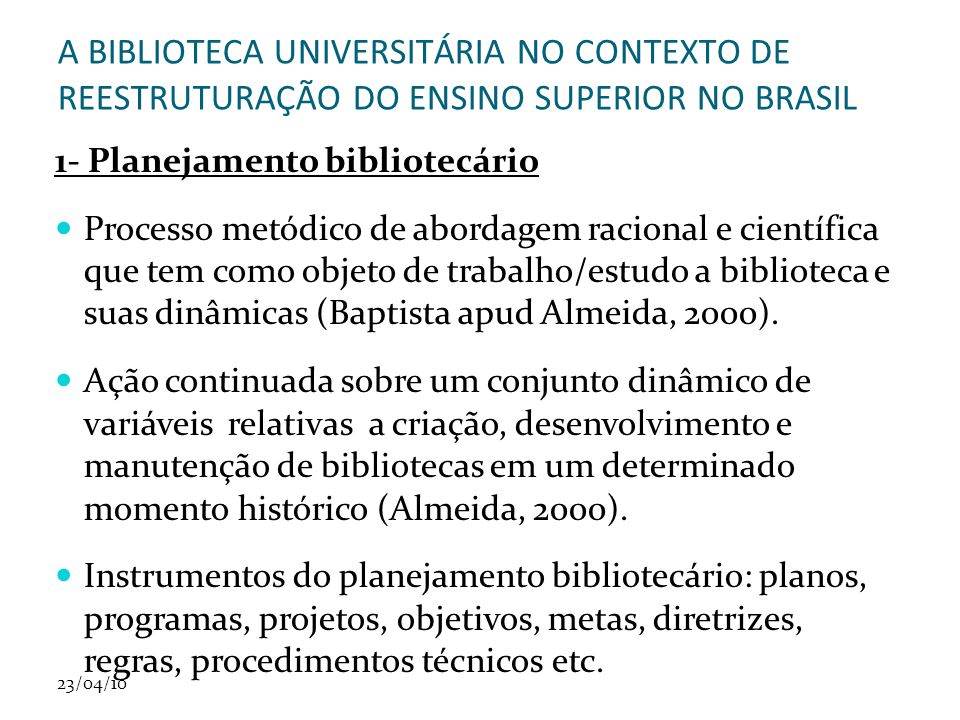 23/04/10 A BIBLIOTECA UNIVERSITÁRIA NO CONTEXTO DE REESTRUTURAÇÃO DO ENSINO SUPERIOR NO BRASIL 1- Planejamento bibliotecário Processo metódico de abor