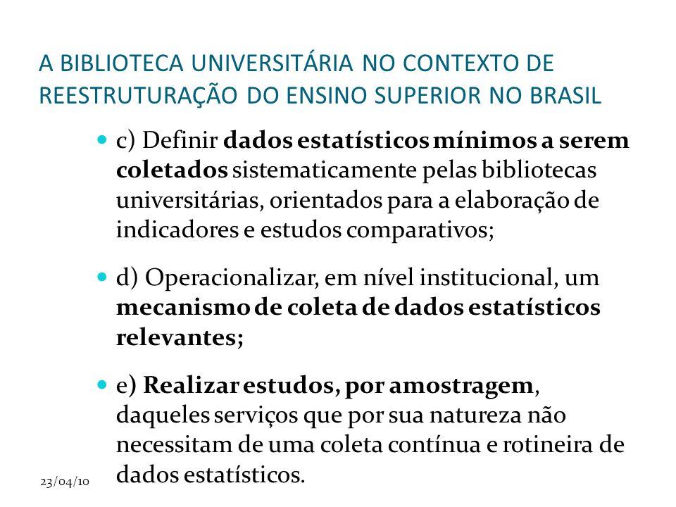 23/04/10 A BIBLIOTECA UNIVERSITÁRIA NO CONTEXTO DE REESTRUTURAÇÃO DO ENSINO SUPERIOR NO BRASIL c) Definir dados estatísticos mínimos a serem coletados