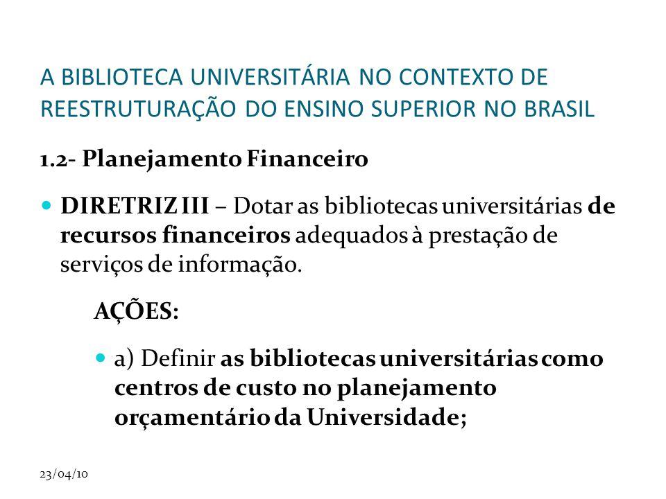 23/04/10 A BIBLIOTECA UNIVERSITÁRIA NO CONTEXTO DE REESTRUTURAÇÃO DO ENSINO SUPERIOR NO BRASIL 1.2- Planejamento Financeiro DIRETRIZ III – Dotar as bi