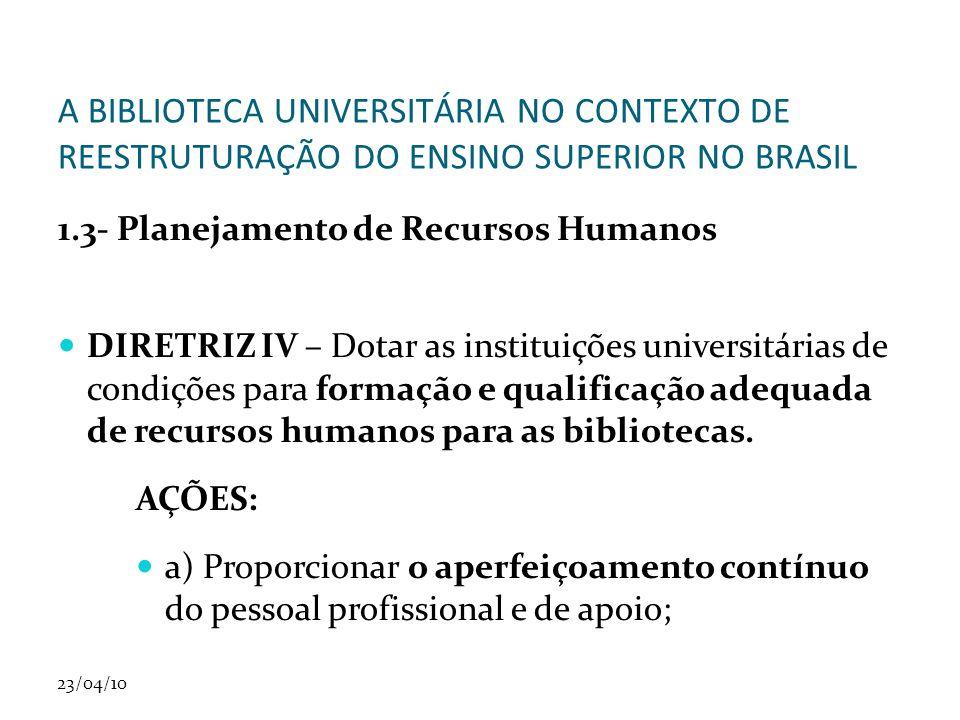 23/04/10 A BIBLIOTECA UNIVERSITÁRIA NO CONTEXTO DE REESTRUTURAÇÃO DO ENSINO SUPERIOR NO BRASIL 1.3- Planejamento de Recursos Humanos DIRETRIZ IV – Dot