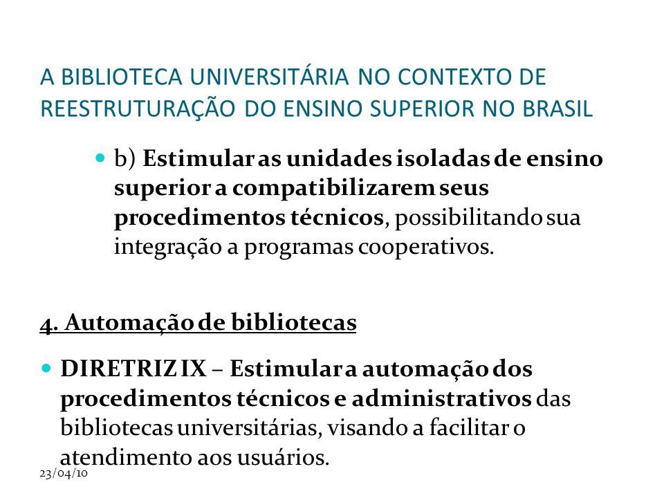 23/04/10 A BIBLIOTECA UNIVERSITÁRIA NO CONTEXTO DE REESTRUTURAÇÃO DO ENSINO SUPERIOR NO BRASIL b) Estimular as unidades isoladas de ensino superior a
