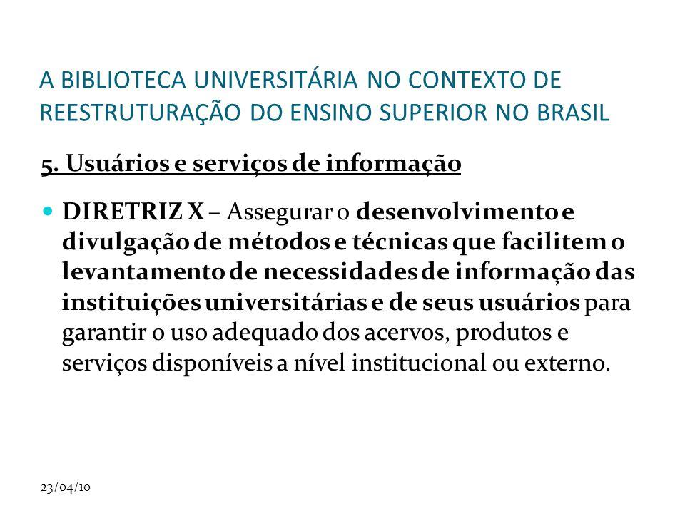 23/04/10 A BIBLIOTECA UNIVERSITÁRIA NO CONTEXTO DE REESTRUTURAÇÃO DO ENSINO SUPERIOR NO BRASIL 5.
