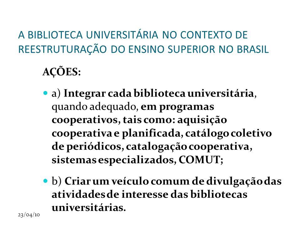 23/04/10 A BIBLIOTECA UNIVERSITÁRIA NO CONTEXTO DE REESTRUTURAÇÃO DO ENSINO SUPERIOR NO BRASIL AÇÕES: a) Integrar cada biblioteca universitária, quand